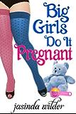 Big Girls Do It Pregnant