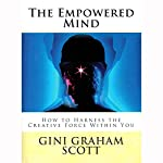 The Empowered Mind: How to Harness the Creative Force Within You | Gini Graham Scott PhD