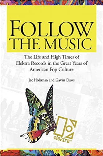 Follow the Music: The Life And High Times Of Elektra Records