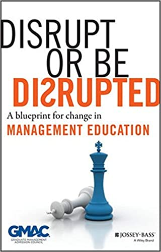Disrupt or be disrupted a blueprint for change in management disrupt or be disrupted a blueprint for change in management education gmac graduate management admission council 9781118602393 amazon books malvernweather Images