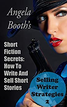 Short Fiction Secrets: How To Write And Sell Short Stories (Selling Writer Strategies Book 2) by [Booth, Angela]