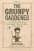 The Grumpy Gardener: Wit and Wisdom from Azaleas to Zoysia