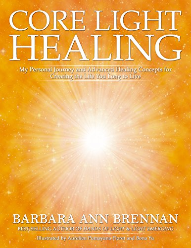 Core Light Healing: My Personal Journey and Advanced Healing Concepts for Creating the Life You Long to Live cover