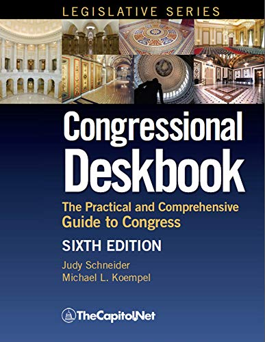 Congressional Deskbook: The Practical and Comprehensive Guide to Congress Sixth Edition