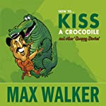 How to Kiss a Crocodile | Max Walker