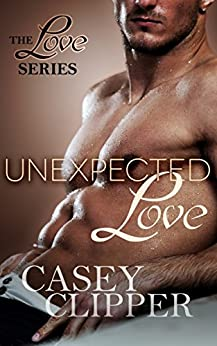 Unexpected Love (The Love Series Book 2) by [Clipper, Casey]