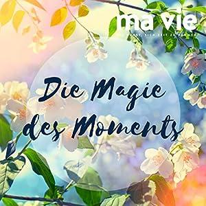Die Magie des Moments: Entspannungsübung für Achtsamkeit Hörbuch