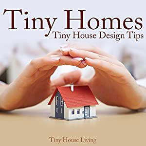 Tiny Homes: Tiny House Design Tips Audiobook