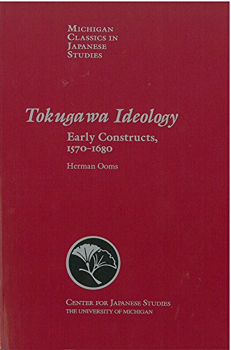 Tokugawa Ideology: Early Constructs, 1570-1680 (Michigan Classics in Japanese Studies)