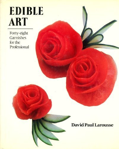 Edible Art: Forty-Eight Garnishes for the Professional by David Paul Larousse