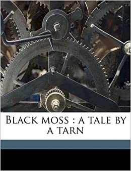 Book Black moss: a tale by a tarn Volume 1