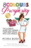 img - for 8 Colours of Prosperity: The Ultimate Guide for Turning Your Debt Devils Into Love Angels book / textbook / text book