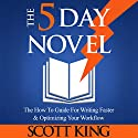 The 5 Day Novel: 'The How To Guide for Writing Faster & Optimizing Your Workflow' Audiobook by Scott King Narrated by Eric Michael Summerer