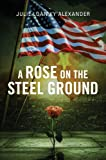 A Rose on the Steel Ground, Julie Loan Ky Alexander, 1629946257