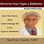 Reverse Your Type 2 Diabetes Scientifically: Get the Facts and Take Charge of Your Type 2 Diabetes | Sarfraz Zaidi MD