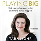 Playing Big Audiobook by Tara Mohr Narrated by Tara Mohr