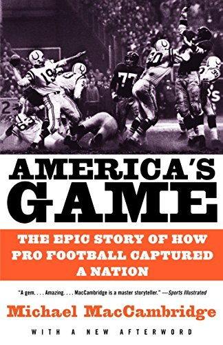America's Game: The Epic Story of How Pro Football Captured a - Americas Game Football