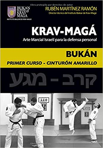 Krav-Magá Bukán, Primer curso - Cinturón amarillo: Arte marcial para la defensa personal: Amazon.es: Martínez Ramón, Sr Rubén: Libros