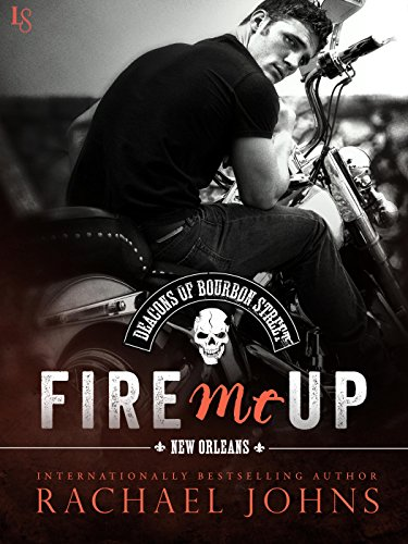 Fire Me Up (The Deacons of Bourbon Street Book 2) ()