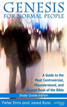 Genesis for Normal People (Study Guide Edition): A Guide to the Most Controversial, Misunderstood, and Abused Book of the Bible by [Byas, Jared, Enns, Peter]