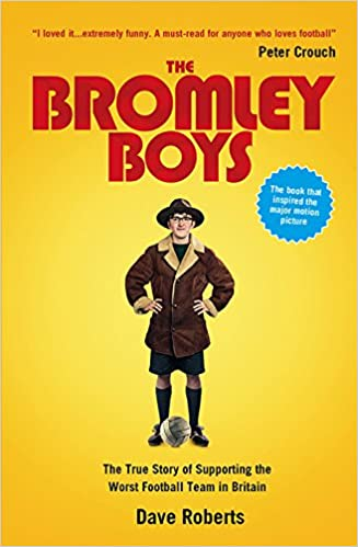 22a26627 The Bromley Boys: The True Story of Supporting the Worst Football ...