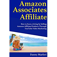 Amazon Associates Affiliate (Video Marketing Blueprint): How to Earn a Living by Selling Amazon Affiliate Products Through YouTube Video Marketing