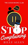 img - for Stop Complaining: How to Stop Complaining By Using The No Complaining Rule book / textbook / text book