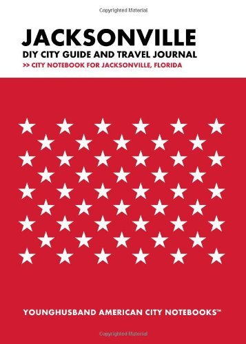 Jacksonville DIY City Guide and Travel Journal: City Notebook for Jacksonville, Florida