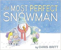 the most perfect snowman chris britt 9780062377043 amazon com books