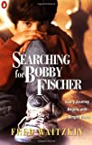 img - for Searching for Bobby Fischer: The Father of a Prodigy Observes the World of Chess by Fred Waitzkin (1993-08-01) book / textbook / text book