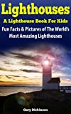 Lighthouses For Kids: Tallest, Oldest, Spookiest And Famous Lighthouses! A Kids Book Of Fun And Interesting Facts And Amazing Pictures Of Lighthouses