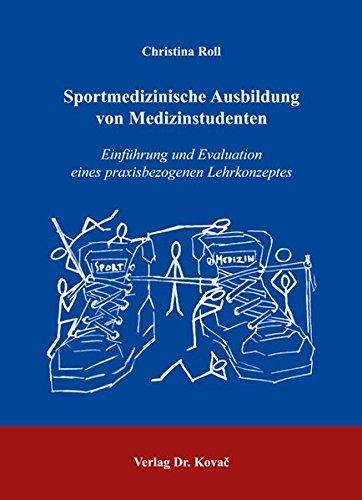 Download Sportmedizinische Ausbildung von Medizinstudenten: Einführung und Evaluation eines praxisbezogenen Lehrkonzeptes pdf epub