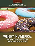 Weight in America: Obesity, Eating Disorders, and Other Health Risks (Information Plus Reference Series)