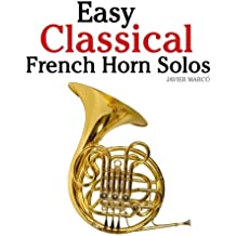 Easy Classical French Horn Solos: Featuring music of Bach, Beethoven, Wagner, Handel and other composers