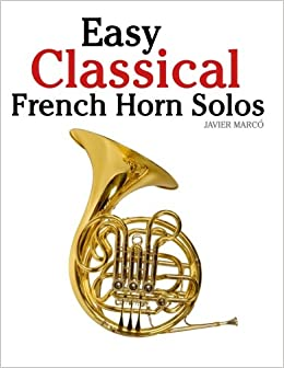 Easy Classical French Horn Solos: Featuring Music Of Bach, Beethoven, Wagner, Handel And Other Composers Books Pdf File
