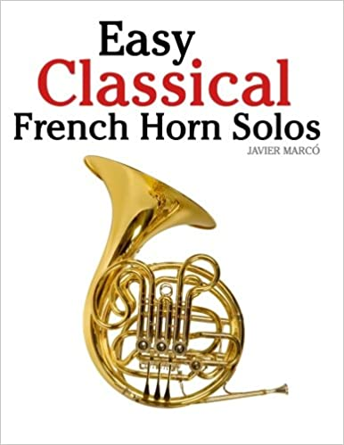 Easy Classical French Horn Solos Featuring music of Bach Beethoven Wagner Handel and other composers
