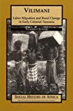 img - for Vilimani: Labor Migration and Rural Change in Early Colonial Tanzania (Social History of Africa) by Thaddeus Sunseri (2002-02-01) book / textbook / text book