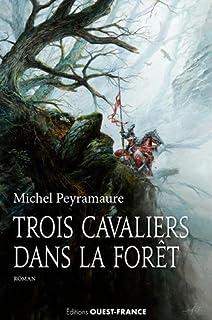 Trois cavaliers dans la forêt ou Un domaine en Brocéliande, Peyramaure, Michel