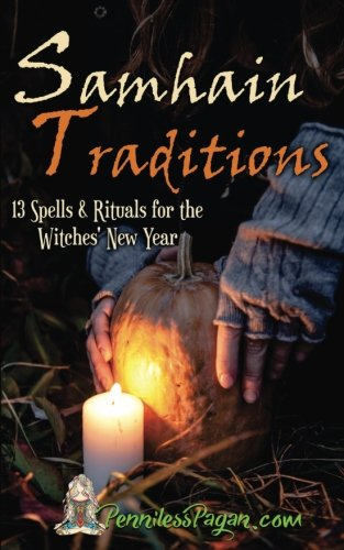 Samhain Traditions: 13 Simple & Affordable Halloween Spells & Rituals for the Witches' New Year -