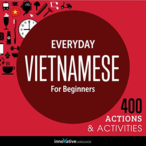 Everyday Vietnamese for Beginners - 400 Actions & Activities
