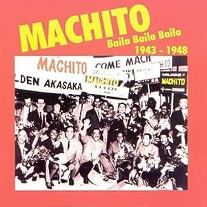 Baila Baila Baila: 1943-1948 by Machito (1999-11-23)