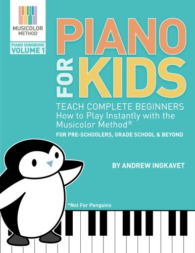 h complete beginners how to play instantly with the Musicolor Method - for preschoolers, grade schoolers and beyond! (Musicolor Method Piano Songbook) ()