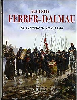 EL PINTOR DE BATALLAS: Amazon.es: FERRER-DALMAU, AUGUSTO: Libros