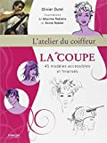 La coupe, L'atelier du coiffeur, 45 modèles accessibles et finalisés ~ Olivier Dutel, Maxime Rebière, Annie Noblet