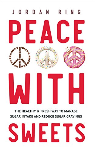 Peace with Sweets: The Healthy & Fresh Way to Manage Sugar Intake and Reduce Sugar Cravings by Jordan Ring