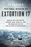 The Final Mission of Extortion 17: Special Ops, Helicopter Support, SEAL Team Six, and the Deadliest Day of the U.S. War in Afghanistan