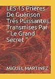 """LES  15  Prières De Guérison Très Puissantes Transmises Par """" Le Grand Secret """""""