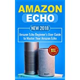 Amazon Echo: NEW 2018 Amazon Echo Beginner's User Guide to Master Your Amazon Echo (Alexa , Amazon Alexa , Echo , Dot , 2018 manual , apps)