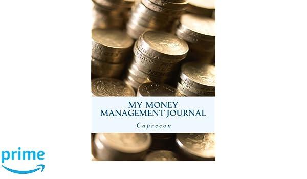 my money management journal caprecon 9781547003037 amazon com books