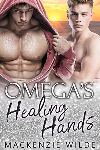 Omega's Healing Hands [M/M Non-Shifter Alpha/Omega MPreg] (The Shale River Series Book 2)
